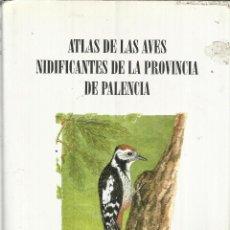 Libros de segunda mano: ATLAS DE LAS AVES NIDIFICANTES DE PALENCA. FERNANDO JUBETE. EDITORIAL GRAFICOLOR. PALENCIA. 1997. Lote 50957895