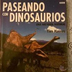 Libros de segunda mano: PASEANDO CON DINOSAURIOS UNA HISTORIA NATURAL - BBC - EDIC. B - TIM HAINES - MONUMENTAL!. Lote 50975885