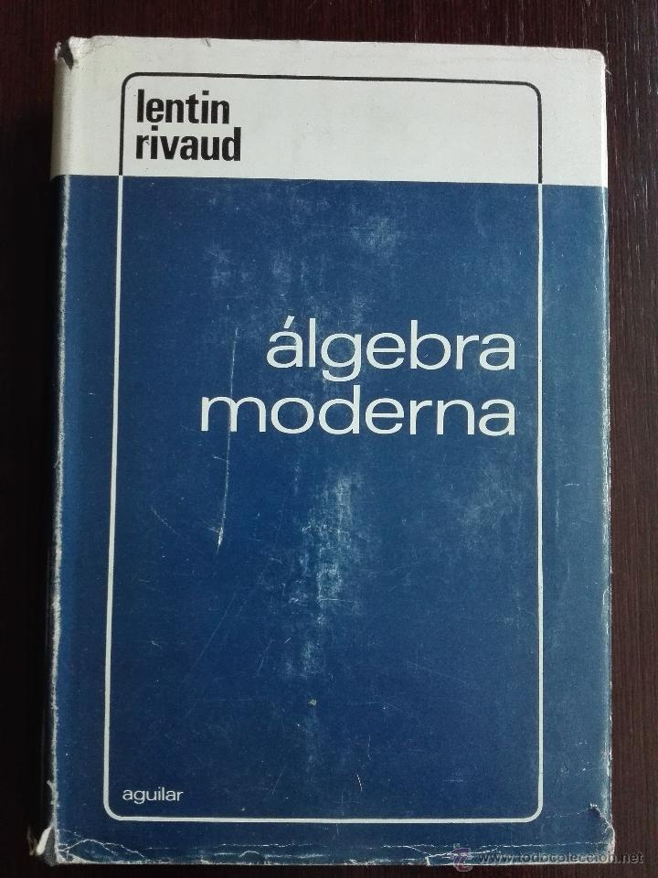 ALGEBRA MODERNA - A. LENTIN Y J. RIVAUD - AGUILAR - MADRID - 1970 - (Libros de Segunda Mano - Ciencias, Manuales y Oficios - Física, Química y Matemáticas)