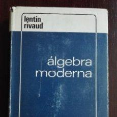 Libros de segunda mano de Ciencias: ALGEBRA MODERNA - A. LENTIN Y J. RIVAUD - AGUILAR - MADRID - 1970 -. Lote 51036009