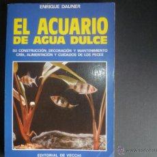 Libros de segunda mano: EL ACUARIO DE AGUA DULCE - ENRIQUE DAUNER - EDITORIAL VECCHI - 1989. Lote 51209572