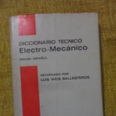 Libros de segunda mano de Ciencias: DICCIONARIO TECNICO ELECTRO-MECANICO. INGLES-ESPAÑOL. RECOPILADO POR LUIS WEIS BALLESTEROS. INDEX ED. Lote 51257898