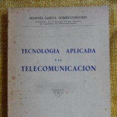 Libros de segunda mano de Ciencias: TECNOLOGIA APLICADA A LA TELECOMUNICACION. MANUEL GARCIA GOMEZ-CORDOBES. MADRID, 1967. RUSTICA. 277. Lote 51325236