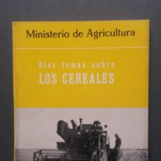 Libros de segunda mano: A004.- DIEZ TEMAS SOBRE LOS CEREALES. MINISTERIO DE AGRICULTURA. MADRID, 1965. Lote 51440680