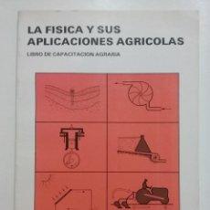 Libros de segunda mano de Ciencias: LA FISICA Y SUS APLICACIONES AGRICOLAS. CAPACITACION AGRARIA - JOSE LUIS FUENTES YAGÜE. Lote 51466434