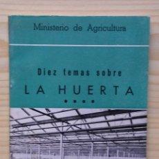Libros de segunda mano: A014.- DIEZ TEMAS SOBRE LA HUERTA (4). MINISTERIO DE AGRICULTURA. MADRID, 1968.. Lote 51491981