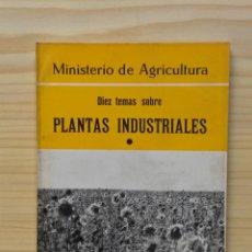 Libros de segunda mano: A015.- DIEZ TEMAS SOBRE PLANTAS INDUSTRIALES (1). MINISTERIO DE AGRICULTURA. MADRID, 1968.. Lote 51522664
