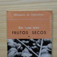 Libros de segunda mano: A024.- DIEZ TEMAS SOBRE FRUTOS SECOS (1).- MINISTERIO DE AGRICULTURA. MADRID, 1968.. Lote 51541133