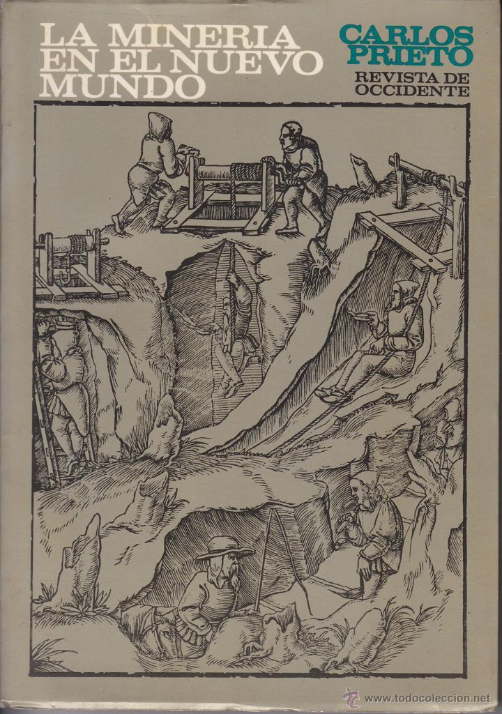CARLOS PRIETO: LA MINERÍA EN EL NUEVO MUNDO. MADRID, 1969. AMÉRICA. CONQUISTA (Libros de Segunda Mano - Ciencias, Manuales y Oficios - Paleontología y Geología)