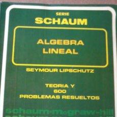 Libros de segunda mano de Ciencias: LIBRO DE MATEMÁTICAS ALGEBRA LINEAL;SEYMOUR LIPSCHUTZ. Lote 51763317