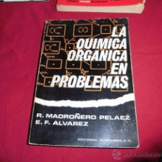 Libros de segunda mano de Ciencias: LA QUIMICA ORGANICA EN PROBLEMAS.R.MADROÑERO PELAEZ/E.F.ALVAREZ.EDITORIAL ALHAMBRA 1971. Lote 51966575