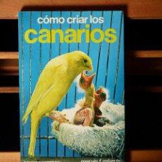 Libros de segunda mano: CÓMO CRIAR CANARIOS - MERVIN F. ROBERTS. Lote 52340109