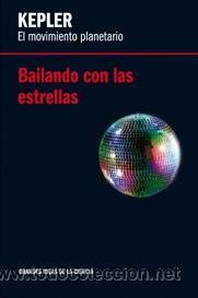 KEPLER. EL MOVIMIENTO PLANETARIO. BAILANDO CON LAS ESTRELLAS - BATTANER LÓPEZ, EDUARDO (Libros de Segunda Mano - Ciencias, Manuales y Oficios - Física, Química y Matemáticas)