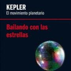 Libros de segunda mano de Ciencias: KEPLER. EL MOVIMIENTO PLANETARIO. BAILANDO CON LAS ESTRELLAS - BATTANER LÓPEZ, EDUARDO. Lote 49172801