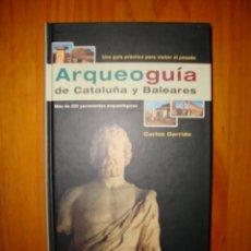 Libros de segunda mano: ARQUEOLOGÍA DE CATALUÑA Y BALEARES. MÁS DE 200 YACIMIENTOS ARQUEOLÓGICOS - CARLOS GARRIDO. Lote 52404696