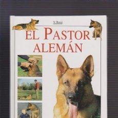 Libros de segunda mano: EL PASTOR ALEMÁN - MANUAL COMPLETO - V. ROSSI - ED. DE VECCHI 2003 / ILUSTRADO . Lote 52558463