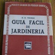 Libros de segunda mano: GUÍA FÁCIL DE JARDINERIA - POR H. H. THOMAS - 1948 ILUSTRADO CON 125 CROQUIS EXPLICATIVOS. Lote 52737283
