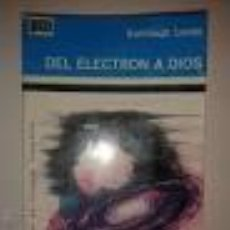 Libros de segunda mano de Ciencias: DEL ELECTRÓN A DIOS. SANTIAGO LORÉN.. Lote 52815233