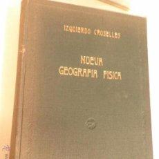 Libros de segunda mano de Ciencias: NUEVA GEOGRAFÍA FÍSICA, JOAQUÍN IZQUIERDO CROSELLES. EDITADO EN 1945. Lote 52871335