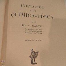 Libros de segunda mano de Ciencias: INICIACIÓN A LA QUÍMICA-FÍSICA POR EL D. CE. CALVET, TOMO SEGUNDO, EDIT.APOLO AÑO 1942. Lote 52989826