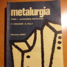 Libros de segunda mano de Ciencias: METALURGIA. TOMO I. ALEACIONES METALICAS. C. CHAUSSIN Y G. HILLY. EDICIONES URMO, 1975. RUSTICA. 380. Lote 53375261
