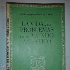 Libros de segunda mano de Ciencias: LA VIDA Y SUS PROBLEMAS EN EL MUNDO ACUÁTICO 1949 GUILLERMO ALONSO DEL REAL C.S.I.C. COLEC. CAUCE. Lote 53419057