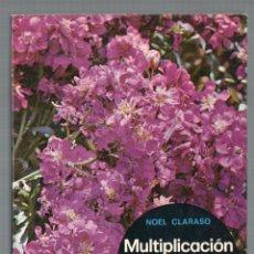 Libros de segunda mano: MULTIPLICACIÓN DE LAS PLANTAS DE JARDÍN. NOEL CLARASO.. Lote 53450321
