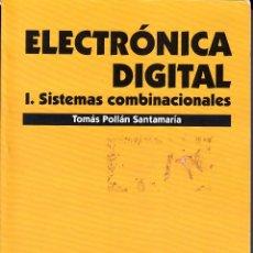 Libros de segunda mano de Ciencias: ELECTRÓNICA DIGITAL I. SISTEMAS COMBINACIONALES. TOMÁS POLLÁN SANTAMARÍA.P.U.Z. ZARAGOZA 2003. Lote 53592100