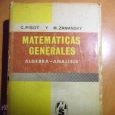 Libros de segunda mano de Ciencias: MATEMATICAS GENERALES. ALGEBRA - ANALISIS. C. PISOT Y M. ZAMANSKY. MONTANER Y SIMON, S.A. 1966. TAPA. Lote 53815380