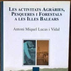 Libros de segunda mano: BALEARES: LES ACTIVITATS AGRÀRIES, PESQUERES I FORESTALS A LES ILLES BALEARS (EN CATALÁN). Lote 54219135