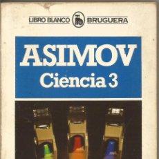 Libros de segunda mano de Ciencias: ISAAC ASIMOV. CIENCIA 3. BRUGUERA. Lote 54235034
