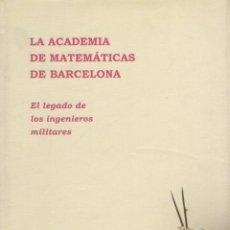 Libros de segunda mano de Ciencias: LA ACADEMIA DE MATEMÁTICAS DE BARCELONA - EL LEGADO DE LOS INGENIEROS MILITARES (2004) GRAN FORMATO,. Lote 54428511