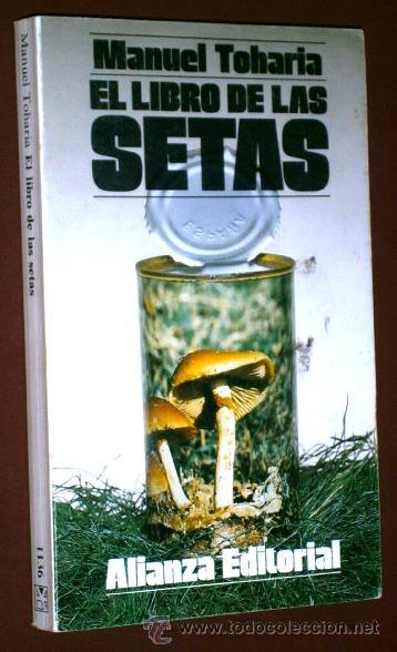 EL LIBRO DE LAS SETAS POR MANUEL TOHARIA DE ALIANZA EDITORIAL EN MADRID 1988 (Libros de Segunda Mano - Ciencias, Manuales y Oficios - Biología y Botánica)