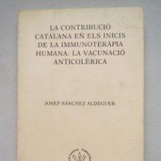 Libros de segunda mano: LA VACUNACIO ANTICOLERICA - JOSEP SANCHEZ ALDEGUER - FIRMADO Y DEDICADO - EN CATALAN.. Lote 54635627