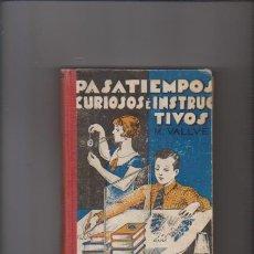 Libros de segunda mano de Ciencias: PASATIEMPOS CURIOSOS É INSTRUCTIVOS - M. VALLVÉ - J. MONTESÓ EDITOR 1944. Lote 54663125