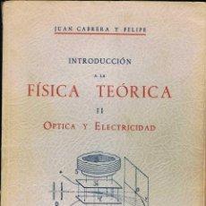 Libros de segunda mano de Ciencias: INTRODUCCIÓN A LA FÍSICA TEÓRICA. VOL. II. OPTICA Y ELECTRICIDAD - JUAN CABRERA Y FELIPE. Lote 54700633