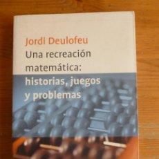 Libros de segunda mano de Ciencias: UNA RECREACION MATEMATAICA. HISTORIA,JUEGOS Y PROBLEMAS. J. DEULOFEU. PLANETA. 2001 264PP. Lote 54805959