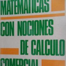 Libros de segunda mano de Ciencias: MATEMÁTICAS CON NOCIONES DE CÁLCULO COMERCIAL, JOSÉ LÓPEZ URQUÍA, 1967. Lote 54853421