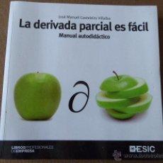 Libros de segunda mano de Ciencias: LA DERIVADA PARCIAL ES FACIL. MANUAL AUTODIDACTICO. JOSÉ MANUEL CASTELEIO. ED. ESIC, 2010. 270 P. Lote 55020850