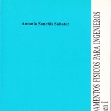 Libros de segunda mano de Ciencias: FUNDAMENTOS FÍSICOS PARA INGENIEROS (2 TOMOS). A. SANCHIS SABATER. 794 PP.. U.POLITÉCNICA VALENCIA.. Lote 55122469
