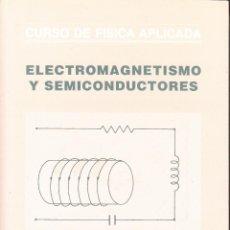 Libros de segunda mano de Ciencias: ELECTROMAGNETISMO Y SEMICONDUCTORES. CURSO DE FÍSICA APLIC. AA. VV. 720 PP.. U.POLITÉCNICA VALENCIA.. Lote 55122863