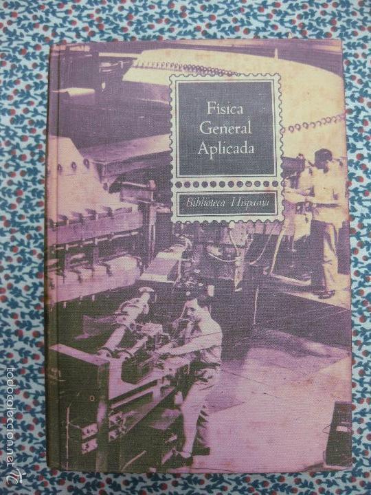 FISICA GENERAL APLICADA. FRANCISCO F. SINTES OLIVA. EDITORIAL RAMON SOPENA 1964. (Libros de Segunda Mano - Ciencias, Manuales y Oficios - Física, Química y Matemáticas)