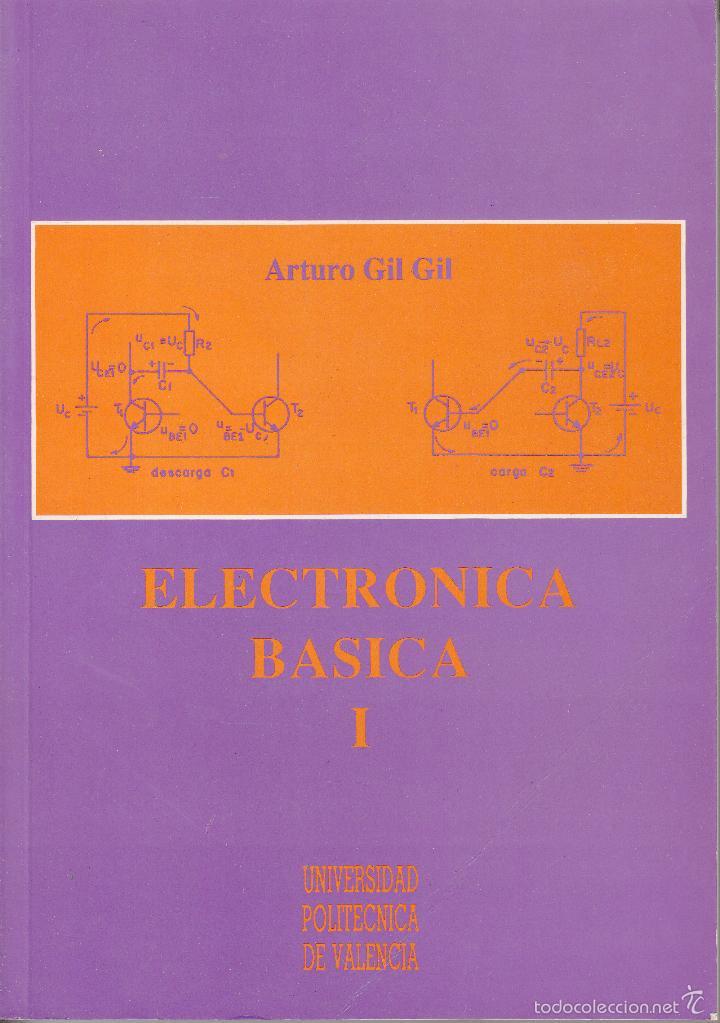 ELECTRÓNICA BÁSICA I. ARTURO GIL GIL. 356 PP. UNIVERSIDAD POLITÉCNICA VALENCIA. (Libros de Segunda Mano - Ciencias, Manuales y Oficios - Física, Química y Matemáticas)