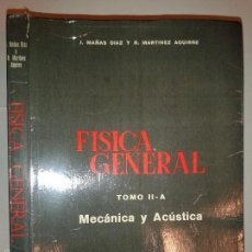Libros de segunda mano de Ciencias: FÍSICA GENERAL TOMO II PARTE A MECÁNICA Y ACÚSTICA 1967 J. MAÑAS DIAZ Y R. MARTINEZ AGUIRRE . Lote 55797153