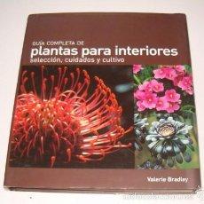 Libros de segunda mano: VALERIE BRADLEY. GUÍA COMPLETA DE PLANTAR PARA INTERIORES. SELECCIÓN, CUIDADOS Y CULTIVO. RM73965.. Lote 56101532