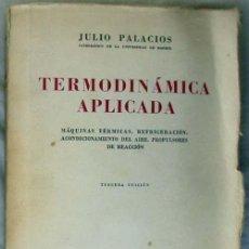 Libros de segunda mano de Ciencias: TERMODINÁMICA APLICADA - JULIO PALACIOS - ED. ESPASA-CALPE 1961 - VER INDICE. Lote 175959379