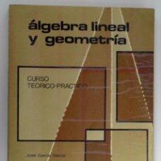 Libros de segunda mano de Ciencias: JOSÉ GARCÍA GARCÍA / MANUEL LÓPEZ PELLICER - ÁLGEBRA LINEAL Y GEOMETRÍA. MARFIL, 1977.. Lote 56393333