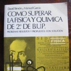 Libros de segunda mano de Ciencias: LIBRO COMO SUPERAR LA FISICA Y QUIMICA DE 2 DE BUP DAVID SIMON Y MANUEL GARCIA. Lote 56466971