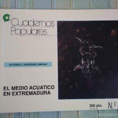 Libros de segunda mano: EL MEDIO ACUATICO EN EXTREMADURA. ALFONSO J. RODRÍGUEZ JIMÉNEZ. CUADERNOS POPULARES, Nº 40. Lote 56995014
