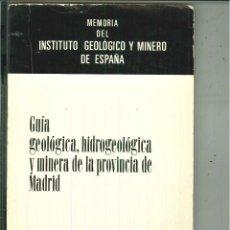 Libros de segunda mano: GUÍA GEOLÓGICA, HIDROGEOLÓGICA Y MINERA DE LA PROVINCIA DE MADRID, JUAN PÉREZ REGODÓN. Lote 57021352